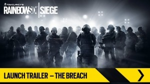 Tom Clancy's Rainbow Six Siege Launch Trailer The Breach